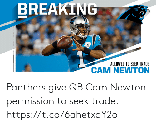 Give: Panthers give QB Cam Newton permission to seek trade. https://t.co/6ahetxdY2o
