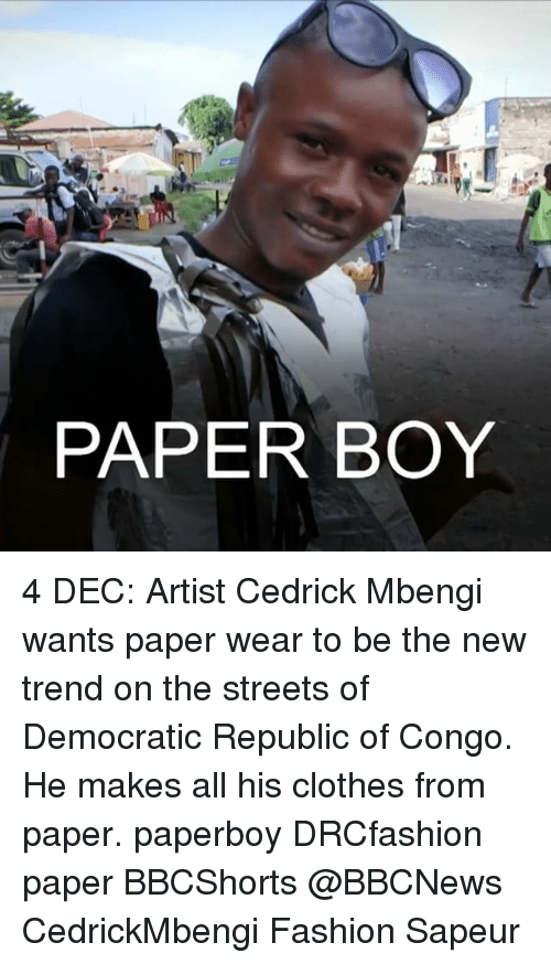 republic of congo: PAPER BOY 4 DEC: Artist Cedrick Mbengi wants paper wear to be the new trend on the streets of Democratic Republic of Congo. He makes all his clothes from paper. paperboy DRCfashion paper BBCShorts @BBCNews CedrickMbengi Fashion Sapeur