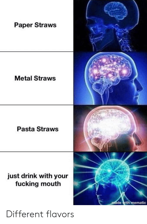 Fucking, Metal, and Pasta: Paper Straws  Metal Straws  Pasta Straws  just drink with your  fucking mouth  made with mematic Different flavors