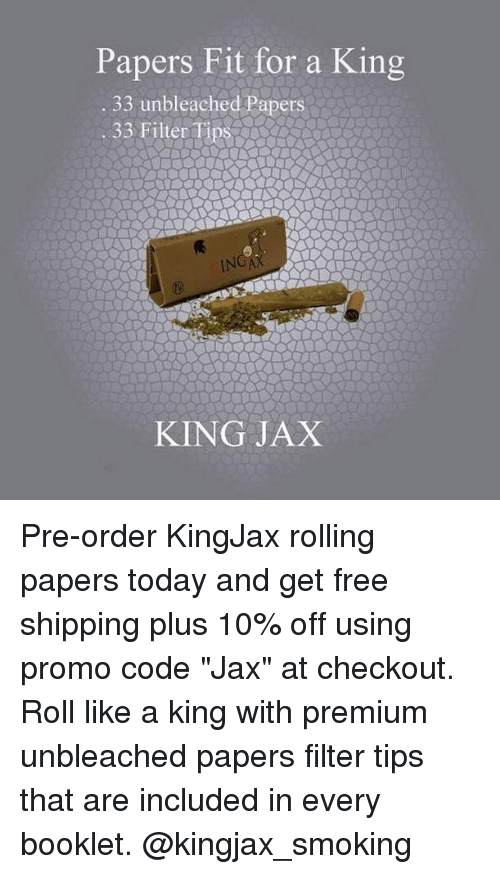 "Smoking, Weed, and Free: Papers Fit for a King  33 unbleached Papers  IN  KING JAX Pre-order KingJax rolling papers today and get free shipping plus 10% off using promo code ""Jax"" at checkout. Roll like a king with premium unbleached papers filter tips that are included in every booklet. @kingjax_smoking"