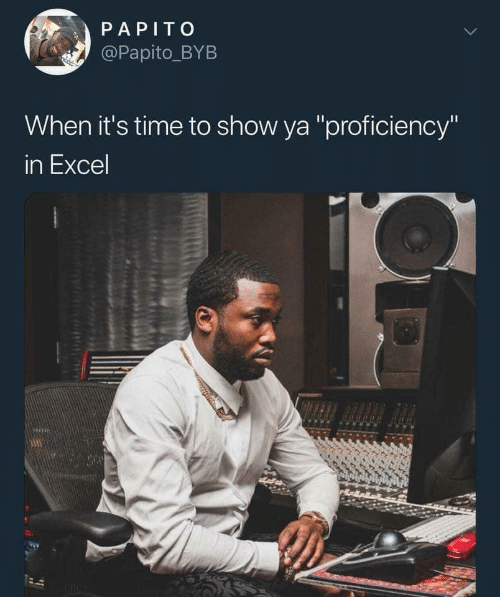 """Excel, Time, and Show: PAPITO  @Papito_BYB  When it's time to show ya """"proficiency""""  in Excel  DHAE"""