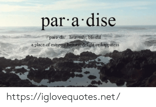 heavenly: par a dise  paro dis heavenly blissful  a place of extreme beauty delight or happiness https://iglovequotes.net/