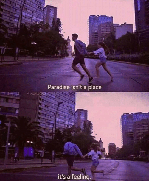 Paradise, Feeling, and  Place: Paradise isn't a place  it's a feeling