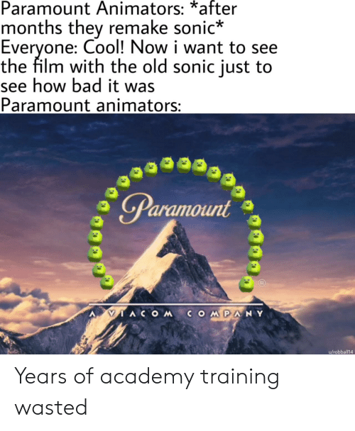 Film: Paramount Animators: *after  months they remake sonic*  Everyone: Cool! Now i want to see  the film with the old sonic just to  see how bad it was  Paramount animators:  Paramount  IACOMCOMPANY  u/robball14 Years of academy training wasted