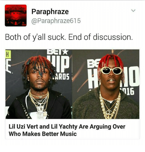 Lil Uzi Vert: Paraphraze  @Paraphraze615  Both of y'all suck. End of discussion  ARDS  16  Lil Uzi Vert and Lil Yachty Are Arguing Over  Who Makes Better Music