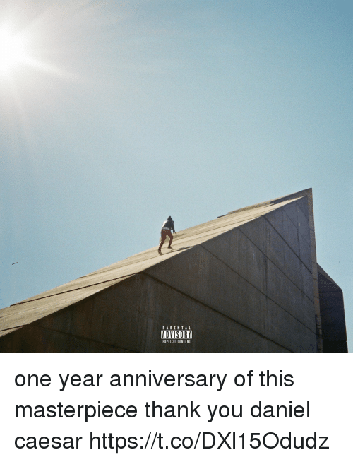 Funny, Thank You, and Content: PAREN TAL  ADVISORY  EXPLICIT CONTENT one year anniversary of this masterpiece thank you daniel caesar https://t.co/DXl15Odudz