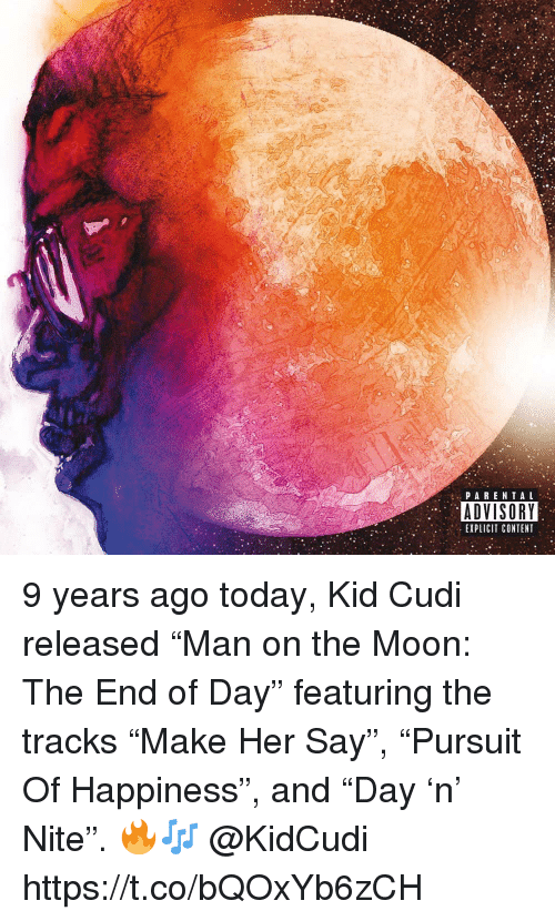 "Kid Cudi, Moon, and Today: PARENTA L  ADVISORY  EXPLICIT CONTENT 9 years ago today, Kid Cudi released ""Man on the Moon: The End of Day"" featuring the tracks ""Make Her Say"", ""Pursuit Of Happiness"", and ""Day 'n' Nite"". 🔥🎶 @KidCudi https://t.co/bQOxYb6zCH"