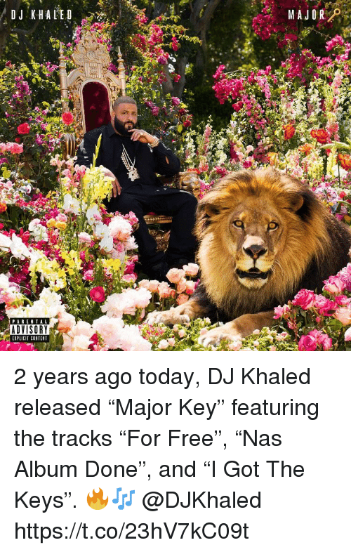 """the keys: PARENTAL  ADVISORY  EXPLICIT CONTENT 2 years ago today, DJ Khaled released """"Major Key"""" featuring the tracks """"For Free"""", """"Nas Album Done"""", and """"I Got The Keys"""". 🔥🎶 @DJKhaled https://t.co/23hV7kC09t"""