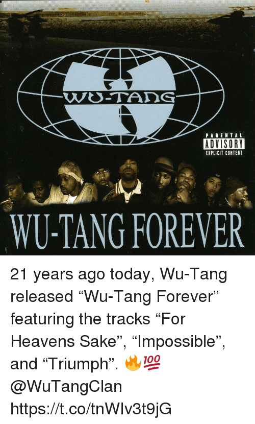 "Parental Advisory, Forever, and Today: PARENTAL  ADVISORY  EXPLICIT CONTENT  WU-TANG FOREVER 21 years ago today, Wu-Tang released ""Wu-Tang Forever"" featuring the tracks ""For Heavens Sake"", ""Impossible"", and ""Triumph"". 🔥💯 @WuTangClan https://t.co/tnWIv3t9jG"