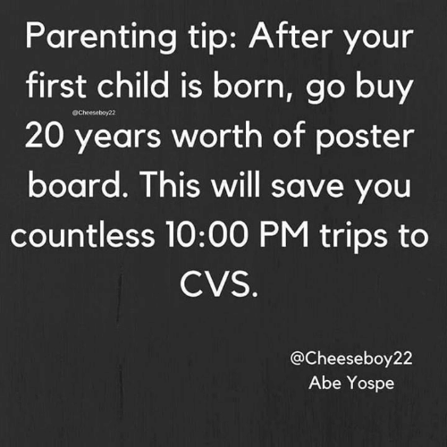 Memes, Cvs, and Board: Parenting tip: After your  first child is born, go buy  20 years worth of poster  board. This will save you  countless 10:00 PM trips to  @Cheeseboy22  CVS  @Cheeseboy22  Abe Yospe