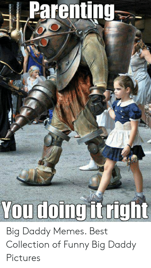 Daddy Memes: Parenting  You doing it right  MemeCenter Big Daddy Memes. Best Collection of Funny Big Daddy Pictures