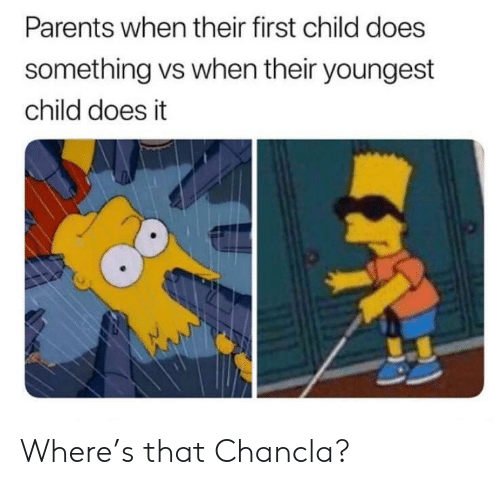 Parents, First, and Child: Parents when their first child does  something vs when their youngest  child does it Where's that Chancla?