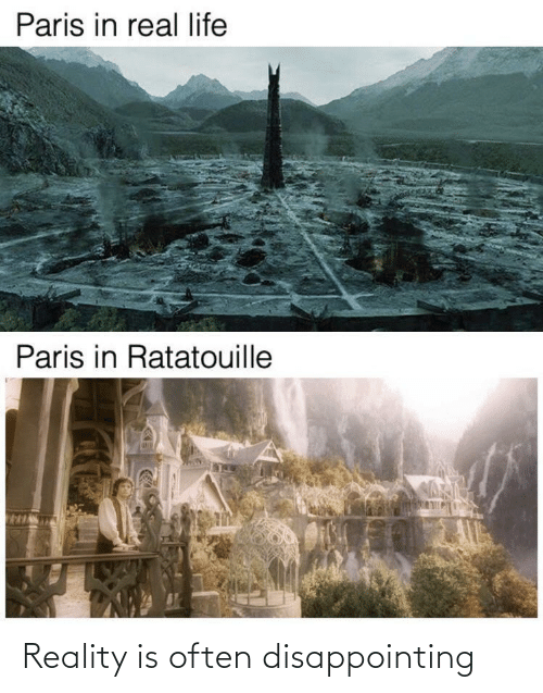 Paris: Paris in real life  Paris in Ratatouille Reality is often disappointing