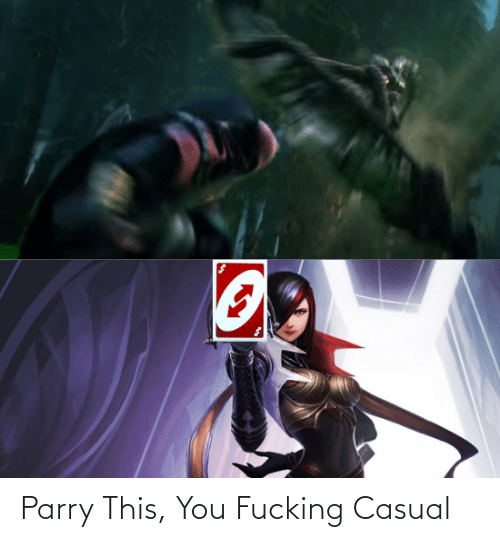 Fucking Casual: Parry This, You Fucking Casual