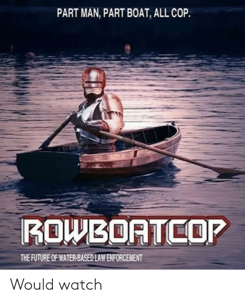 law enforcement: PART MAN, PART BOAT, ALL COP.  ROWBOATCOP  THE FUTURE OF WATER-BASED LAW ENFORCEMENT Would watch