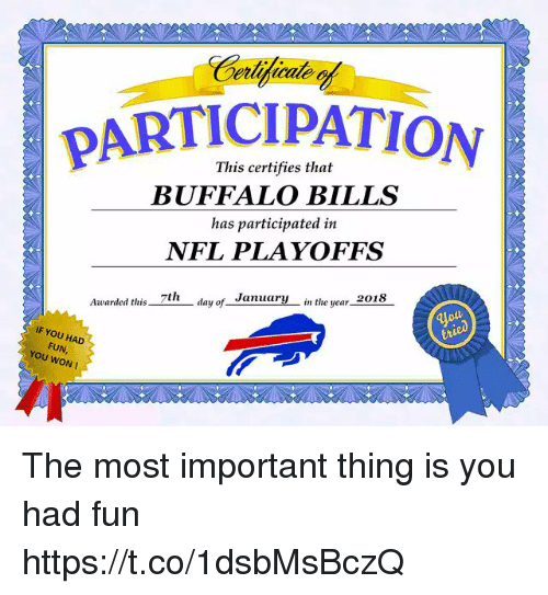 NFL playoffs: PARTICIPATION  This certifies that  BUFFALO BILLS  has participated in  NFL PLAYOFFS  lay of_ Janyin the year2  Awarded tlhis 7th  IF YOU HAD  FUN,  YOU WON! The most important thing is you had fun https://t.co/1dsbMsBczQ