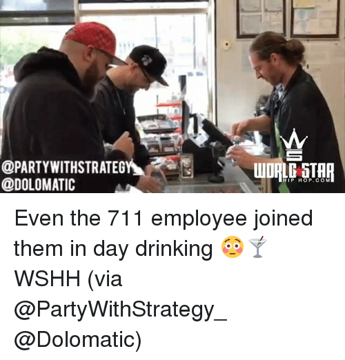day drinking: @PARTYWITHSTRATEG  @DOLOMATIC  IP HOP.COM Even the 711 employee joined them in day drinking 😳🍸 WSHH (via @PartyWithStrategy_ @Dolomatic)