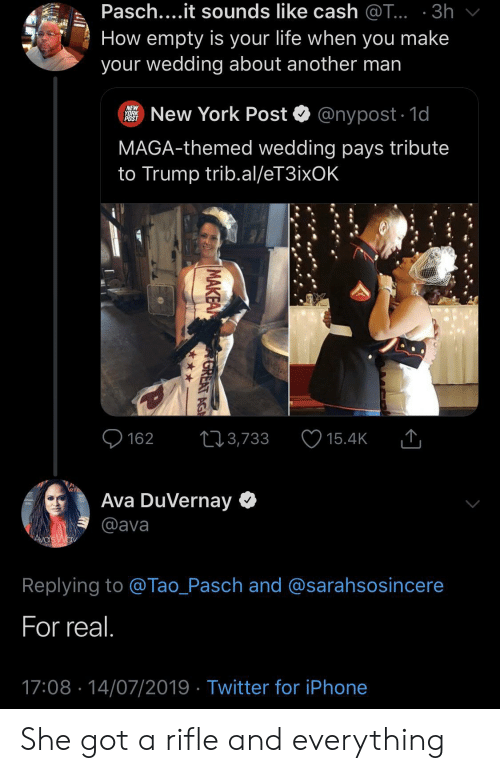 Another Man: Pasch....it sounds like cash @T... 3h  How empty is your life when you make  your wedding about another man  New York Post  NEW  YORK  POST  @nypost 1d  MAGA-themed wedding pays tribute  to Trump trib.al/eT3ixOK  162  3,733  15.4K  Ava DuVernay  @ava  AVa's Wav  Replying to @Tao_Pasch and @sarahsosincere  For real.  17:08 14/07/2019 Twitter for iPhone  MAKEA  GREAT AG She got a rifle and everything