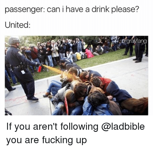 Fucking, United, and Dank Memes: passenger: can i have a drink please?  United  rgray lang If you aren't following @ladbible you are fucking up