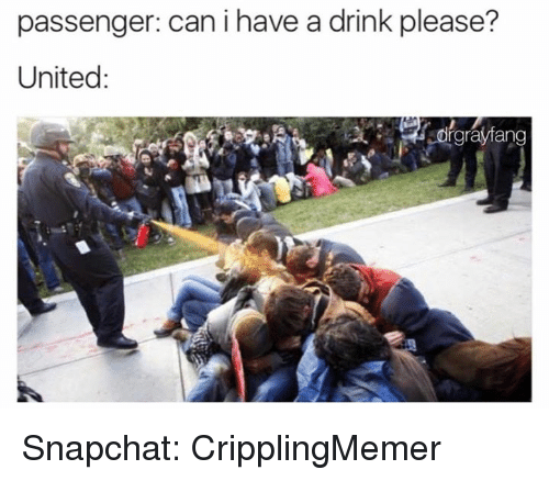 Snapchat, United, and Dank Memes: passenger: can i have a drink please?  United:  rgrayfang Snapchat: CripplingMemer