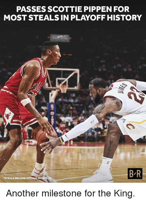 History, Another, and Scottie Pippen: PASSES SCOTTIE PIPPEN FOR  MOST STEALS IN PLAYOFF HISTORY  B R  STEALS  BECAME OFFICIAL IN 1973 Another milestone for the King.
