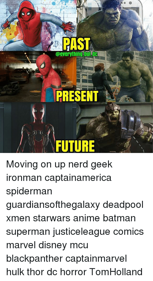Anime, Batman, and Disney: PAST  @everythinglbut dc  PRESENT  FUTURE Moving on up nerd geek ironman captainamerica spiderman guardiansofthegalaxy deadpool xmen starwars anime batman superman justiceleague comics marvel disney mcu blackpanther captainmarvel hulk thor dc horror TomHolland