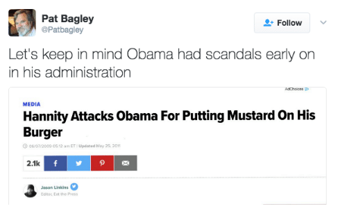 Memes, Obama, and Mind: Pat Bagley  Follow  @Pat bagley  Let's keep in mind Obama had scandals early on  in his administration  MEDIA  Hannity Attacks Obama For Putting Mustardon His  Burger  c6 07.2009 0512 am ET Updated May 25, 2011  2.1k  Jason Linkins  Editor, Eat the Press