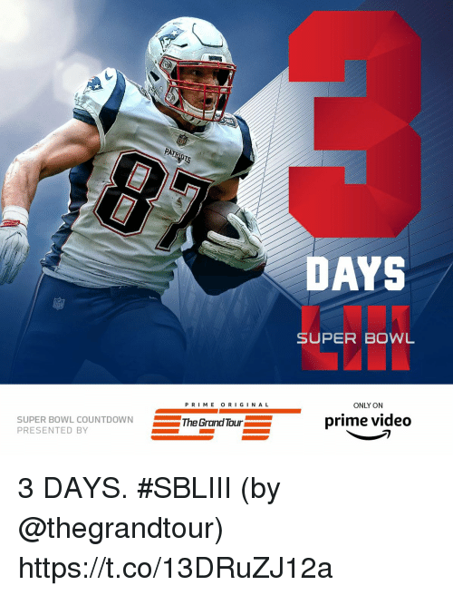 Memes, Super Bowl, and Video: PAT  DAYS  SUPER BOWL  P RI ME O RIGINA L  ONLY ON  SUPER BOWL  PRESENTED BY  L COUNTDOWNThe Grand Tour  prime video 3 DAYS. #SBLIII  (by @thegrandtour) https://t.co/13DRuZJ12a