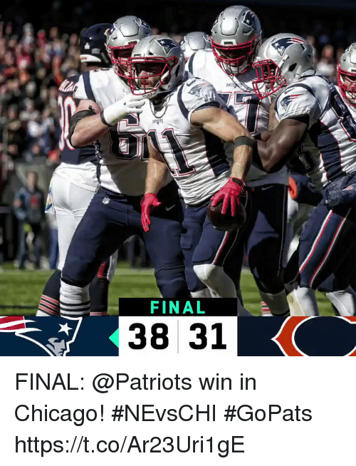 Chicago, Memes, and Patriotic: PAT  FINAL  38 31 FINAL: @Patriots win in Chicago! #NEvsCHI  #GoPats https://t.co/Ar23Uri1gE