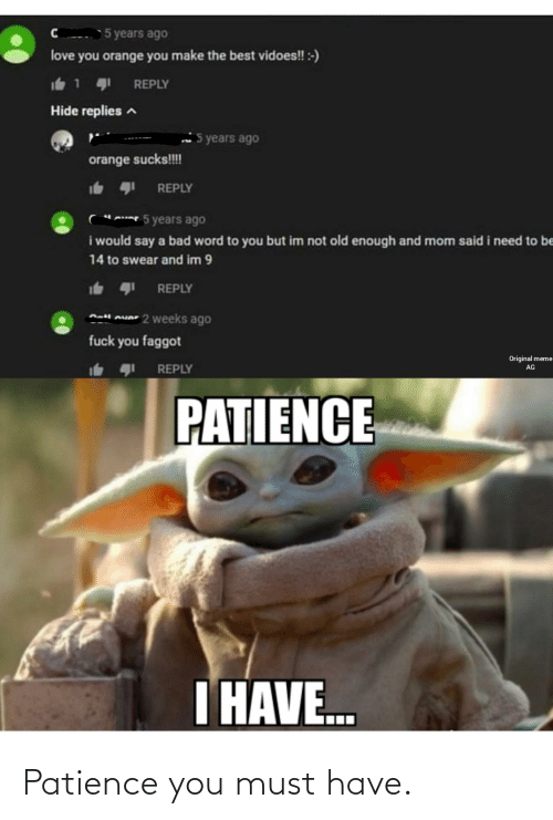 You Must: Patience you must have.