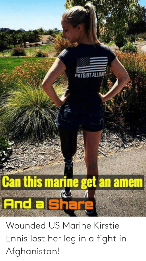 Memes, Lost, and Afghanistan: PATRIOT ALLIAN  Can this marine get an amem  And a Share Wounded US Marine Kirstie Ennis lost her leg in a fight in Afghanistan!