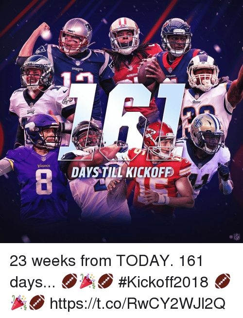 Memes, Nfl, and Patriotic: PATRIOTS  am  DAYSTILL KICKOFE  ings  NFL 23 weeks from TODAY. 161 days...  🏈🎉🏈 #Kickoff2018 🏈🎉🏈 https://t.co/RwCY2WJl2Q