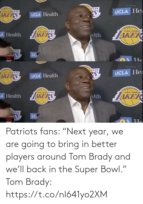 "Super Bowl: Patriots fans: ""Next year, we are going to bring in better players around Tom Brady and we'll back in the Super Bowl.""   Tom Brady: https://t.co/nl641yo2XM"