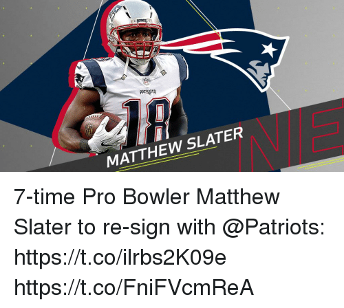 Matthew Slater, Memes, and Patriotic: PATRIOTS  MATTHEW SLATER 7-time Pro Bowler Matthew Slater to re-sign with @Patriots: https://t.co/ilrbs2K09e https://t.co/FniFVcmReA