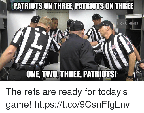 Memes, Nfl, and Patriotic: PATRIOTS ON THREE, PATRIOTS ON THREE  @NFL MEMES  ONE, TWO,THREE, PATRIOTS! The refs are ready for today's game! https://t.co/9CsnFfgLnv