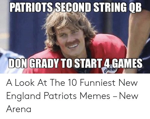 England Patriots Memes: PATRIOTS SECOND STRING QB  DON GRADY TO START 4.GAMES A Look At The 10 Funniest New England Patriots Memes – New Arena