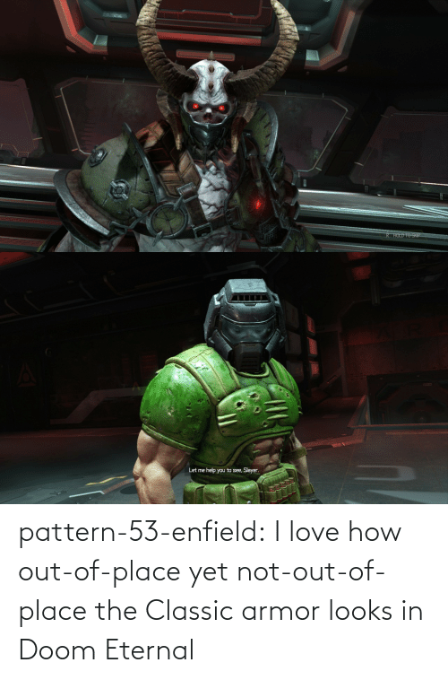 place: pattern-53-enfield:  I love how out-of-place yet not-out-of-place the Classic armor looks in Doom Eternal