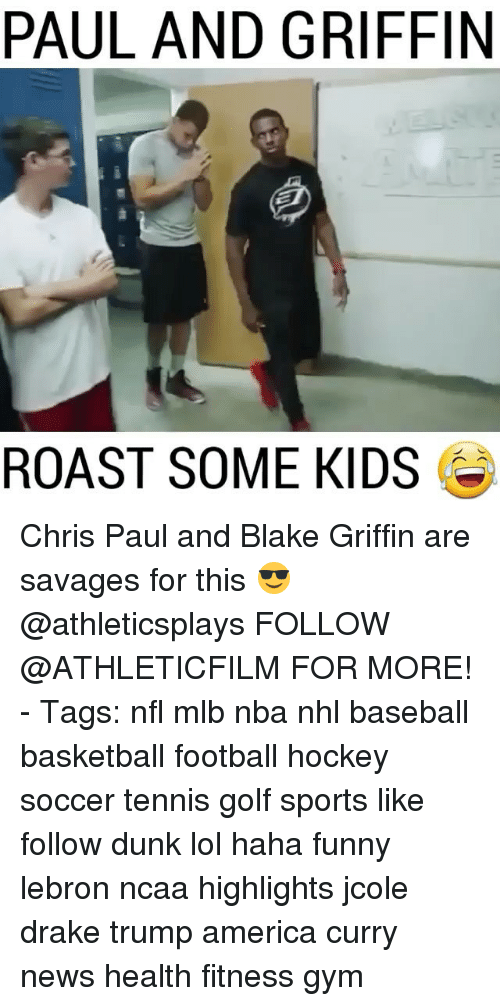 Trump America: PAUL AND GRIFFIN  ROAST SOME KIDS Chris Paul and Blake Griffin are savages for this 😎 @athleticsplays FOLLOW @ATHLETICFILM FOR MORE! - Tags: nfl mlb nba nhl baseball basketball football hockey soccer tennis golf sports like follow dunk lol haha funny lebron ncaa highlights jcole drake trump america curry news health fitness gym