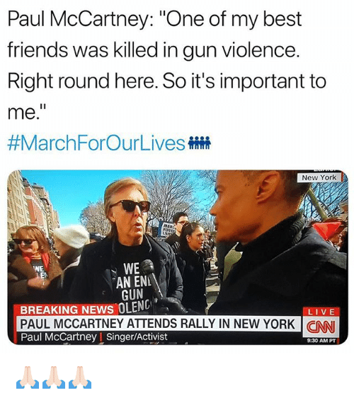 """cnn.com, Friends, and Funny: Paul McCartney: """"One of my best  friends was killed in gun violence.  Right round here. So it's important to  me.  #MarchForOurLivesHH  New York  MAR  FORD  WE  EN  AN ENL  GUN  BREAKING NEWS OLEN  PAUL MCCARTNEY ATTENDS RALLY IN NEW YORK 