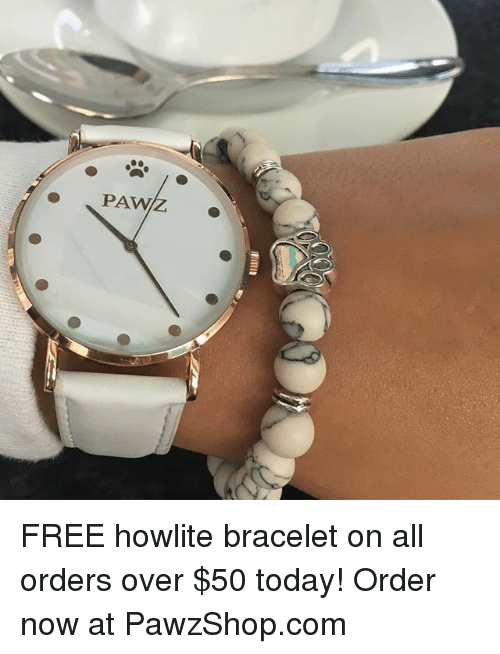 Memes, Free, and Today: PAW FREE howlite bracelet on all orders over $50 today! Order now at PawzShop.com