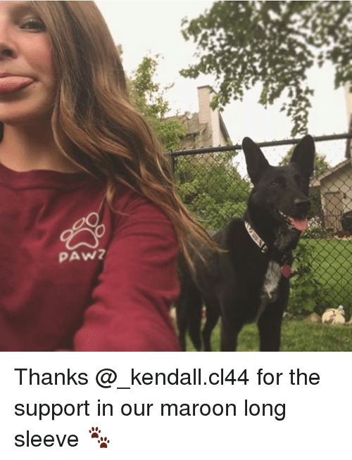 Memes, 🤖, and Kendall: PAW? Thanks @_kendall.cl44 for the support in our maroon long sleeve 🐾