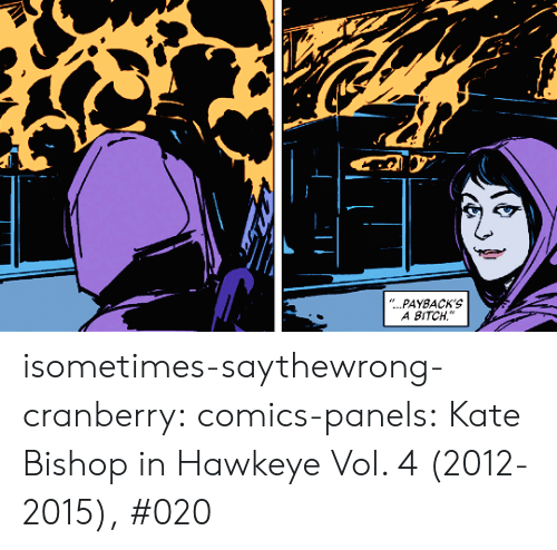 "cranberry: ""...PAYBACK'S  A BITCH isometimes-saythewrong-cranberry:  comics-panels:   Kate Bishop in Hawkeye Vol. 4 (2012-2015), #020"