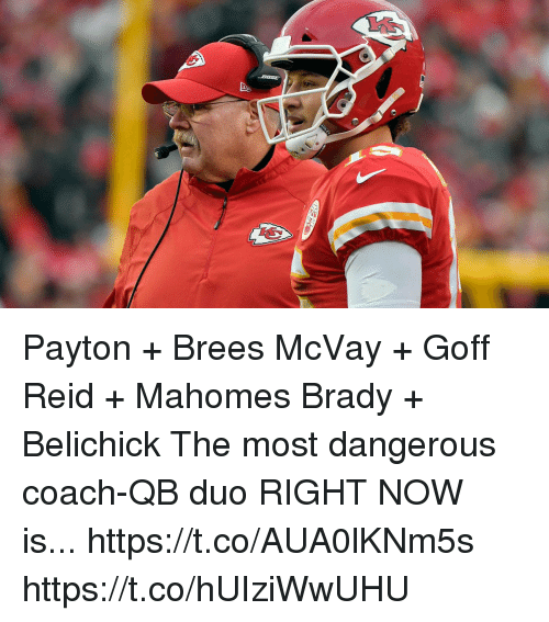Memes, Belichick, and Brady: Payton + Brees McVay + Goff Reid + Mahomes Brady + Belichick  The most dangerous coach-QB duo RIGHT NOW is... https://t.co/AUA0lKNm5s https://t.co/hUIziWwUHU