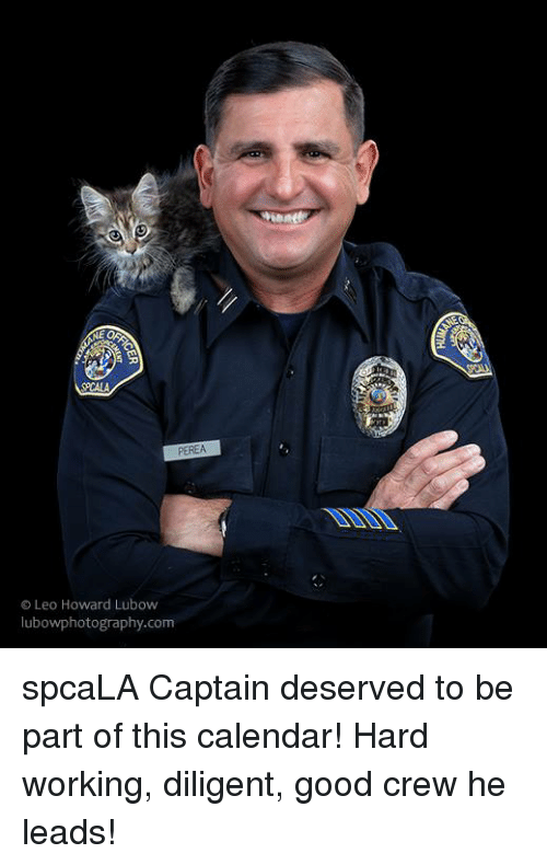 Memes, Calendar, and Good: PCALA  PEREA  O Leo Howard Lubow  lubowphotography.com spcaLA Captain deserved to be part of this calendar!  Hard working, diligent, good crew he leads!