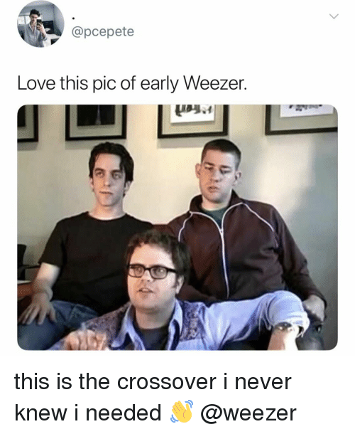 Love, Relatable, and Never: @pcepete  Love this pic of early Weezer. this is the crossover i never knew i needed 👋 @weezer