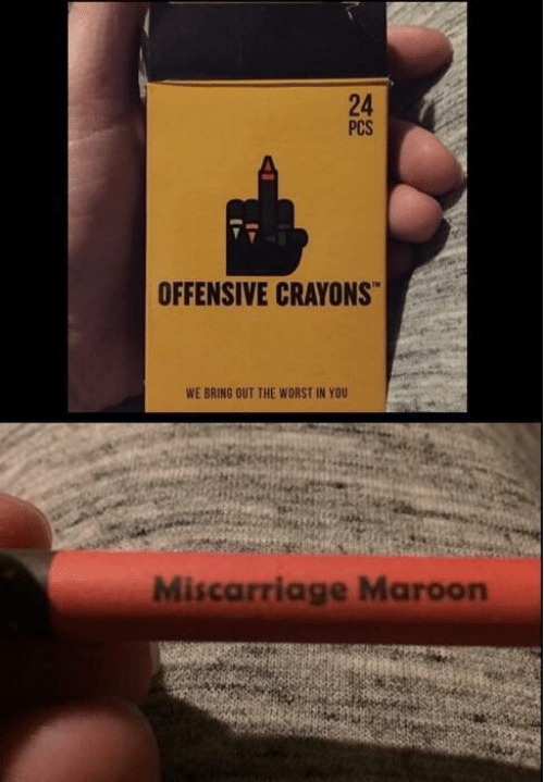 The Worst, Miscarriage, and You: PCS  OFFENSIVE CRAYONS  WE BRING OUT THE WORST IN YOU  Miscarriage Maroon  2
