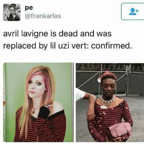 Funny, Avril Lavigne, and Uzi: pe  @frankarlas  avril lavigne is dead and was  replaced by lil uzi vert: confirmed.
