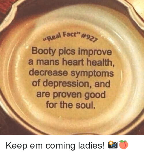 """Booty, Gym, and Depression: peal Fact""""  Booty pics improve  a mans heart health,  decrease symptoms  of depression, and  are proven good  for the soul. Keep em coming ladies! 📸🍑"""