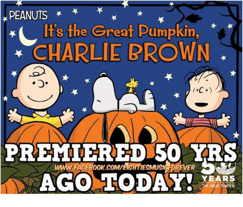 it's the great pumpkin charlie brown: PEANUTS  EL It's the Great Pumpkin,  CHARLIE BROWN  C.)  PREMIERED 50 YRS  ook.coMreIGHTIESMUSICHOREVER  WAFACE  AGO TODAY!  YEARS