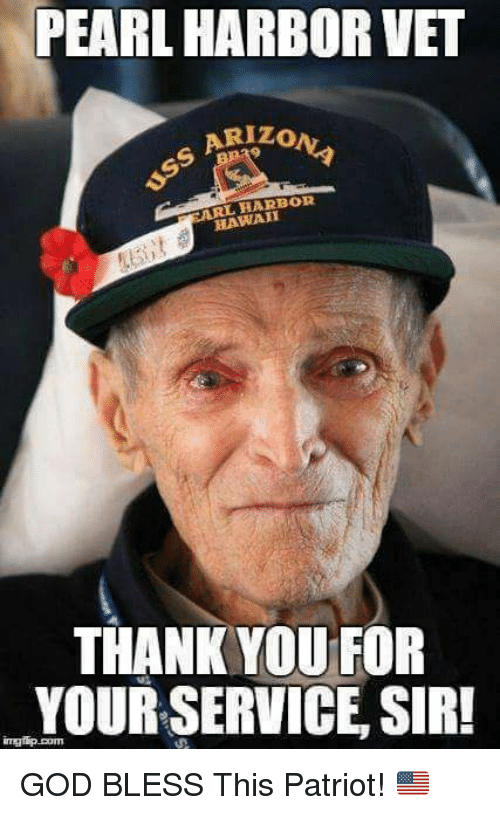 God, Memes, and Thank You: PEARL HARBOR VET  IZ  0  ARL HARBOR  HAWA  THANK YOU FOR  YOUR SERVICE, SIR!  ngip.com GOD BLESS This Patriot! 🇺🇸️